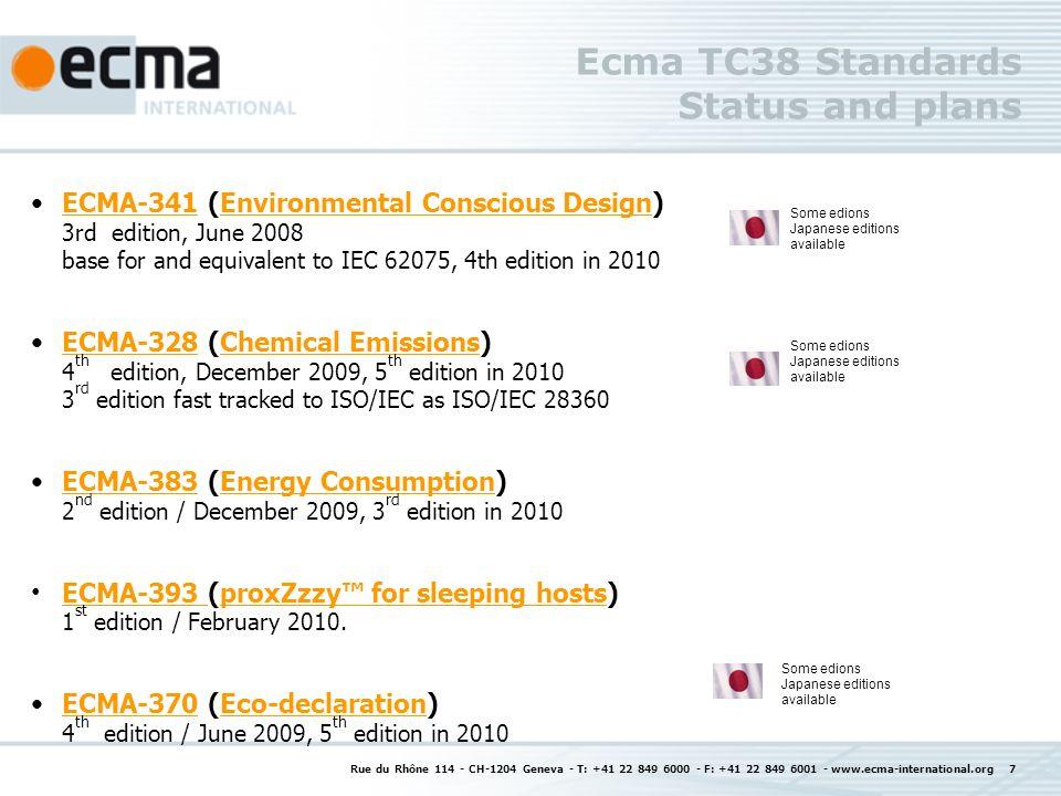 Rue du Rhône 114 - CH-1204 Geneva - T: +41 22 849 6000 - F: +41 22 849 6001 - www.ecma-international.org 8 ECD standard ECMA-341 ECMA-341 The standard ECMA-341 Environmental design considerations for ICT & CE products was globally the first available eco-design standard for this product sector and became the base for the IEC 62075 standard.
