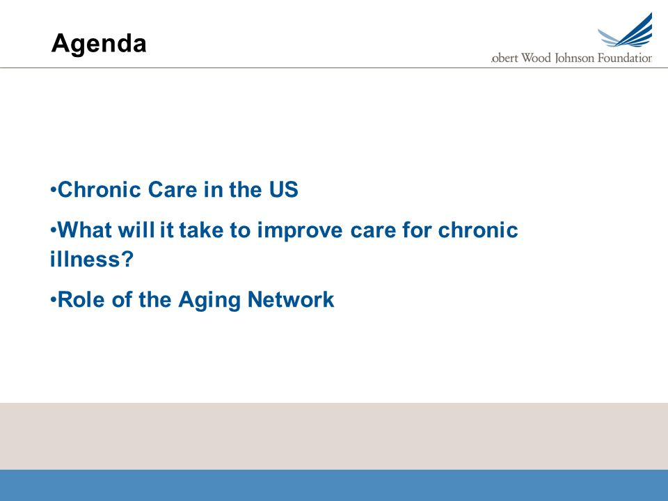 Agenda Chronic Care in the US What will it take to improve care for chronic illness.