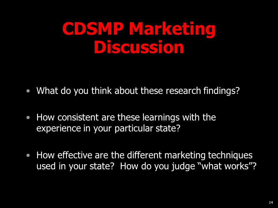 14 CDSMP Marketing Discussion What do you think about these research findings? How consistent are these learnings with the experience in your particul