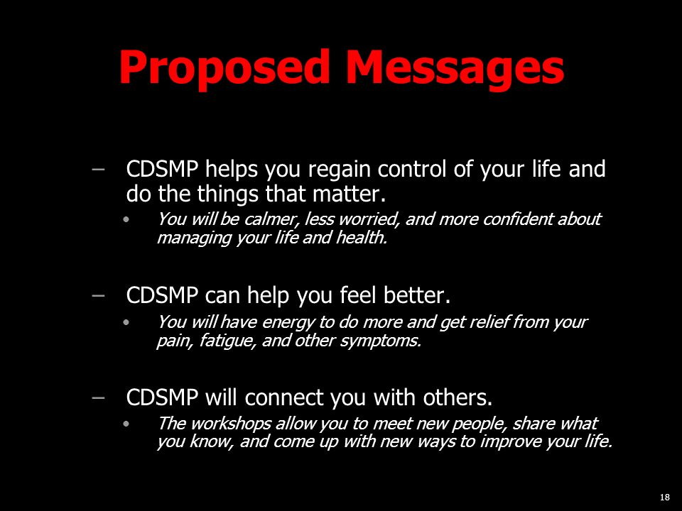 18 Proposed Messages –CDSMP helps you regain control of your life and do the things that matter.