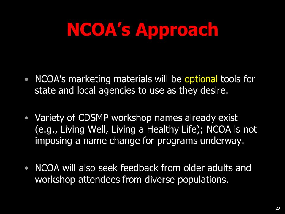 23 NCOAs Approach NCOAs marketing materials will be optional tools for state and local agencies to use as they desire. Variety of CDSMP workshop names