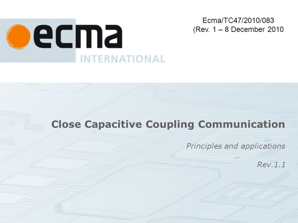 Close Capacitive Coupling Communication Principles and applications Ecma/TC47/2010/083 (Rev.