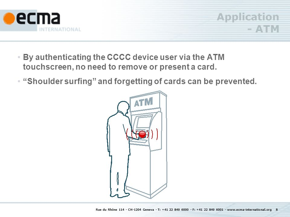 Application - ATM By authenticating the CCCC device user via the ATM touchscreen, no need to remove or present a card. Shoulder surfing and forgetting