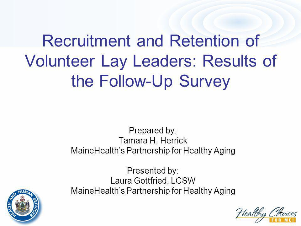2 Recruitment and Retention of Volunteer Lay Leaders: Results of the Follow-Up Survey Prepared by: Tamara H.