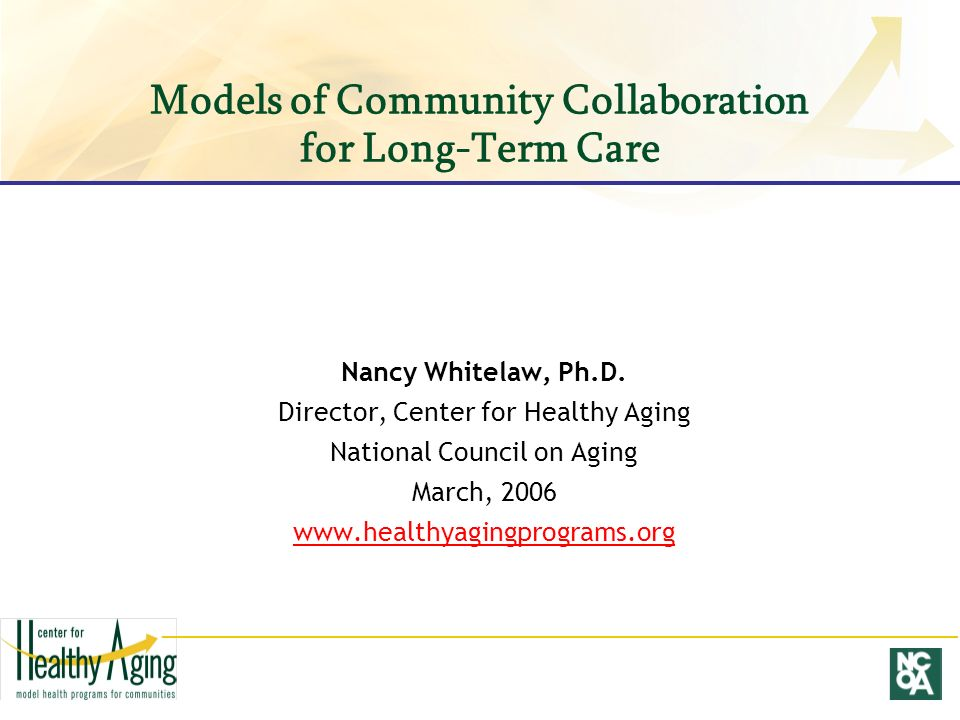 Models of Community Collaboration for Long-Term Care Nancy Whitelaw, Ph.D.