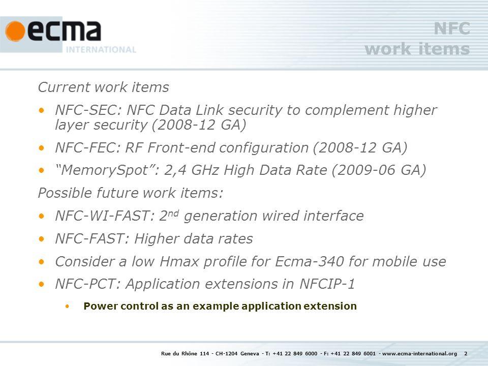 Rue du Rhône 114 - CH-1204 Geneva - T: +41 22 849 6000 - F: +41 22 849 6001 - www.ecma-international.org 2 NFC work items Current work items NFC-SEC: