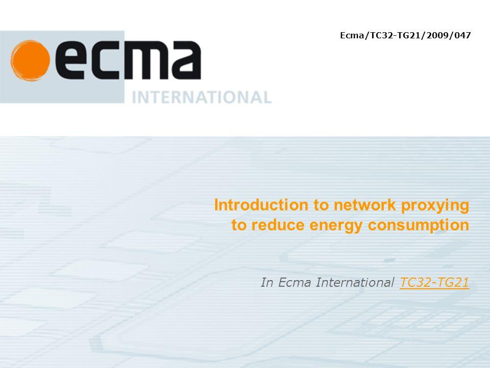 Introduction to network proxying to reduce energy consumption In Ecma International TC32-TG21TC32-TG21 Ecma/TC32-TG21/2009/047