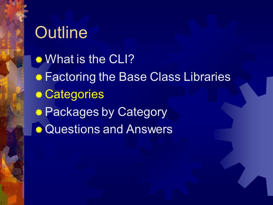Outline What is the CLI? Factoring the Base Class Libraries Categories Packages by Category Questions and Answers