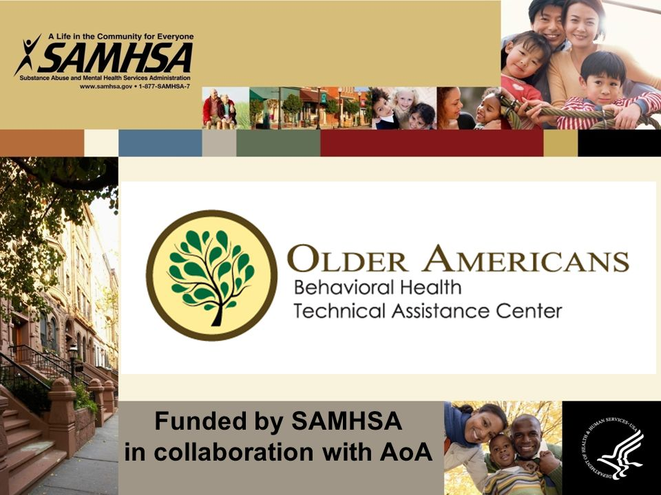 2 Funded by SAMHSA in collaboration with AoA