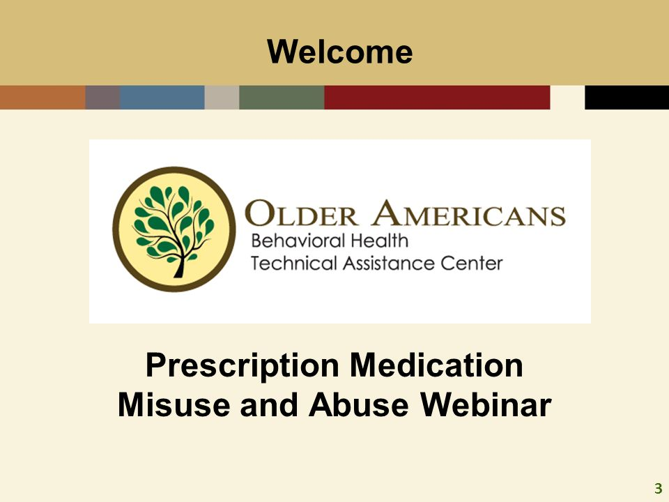 3 Welcome Prescription Medication Misuse and Abuse Webinar