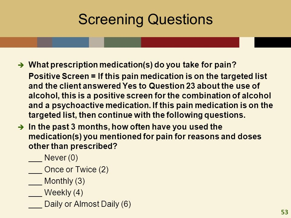 53 Screening Questions What prescription medication(s) do you take for pain.