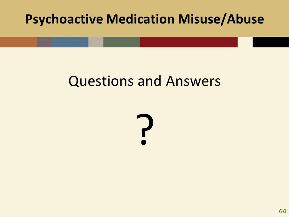 64 Psychoactive Medication Misuse/Abuse Questions and Answers ?