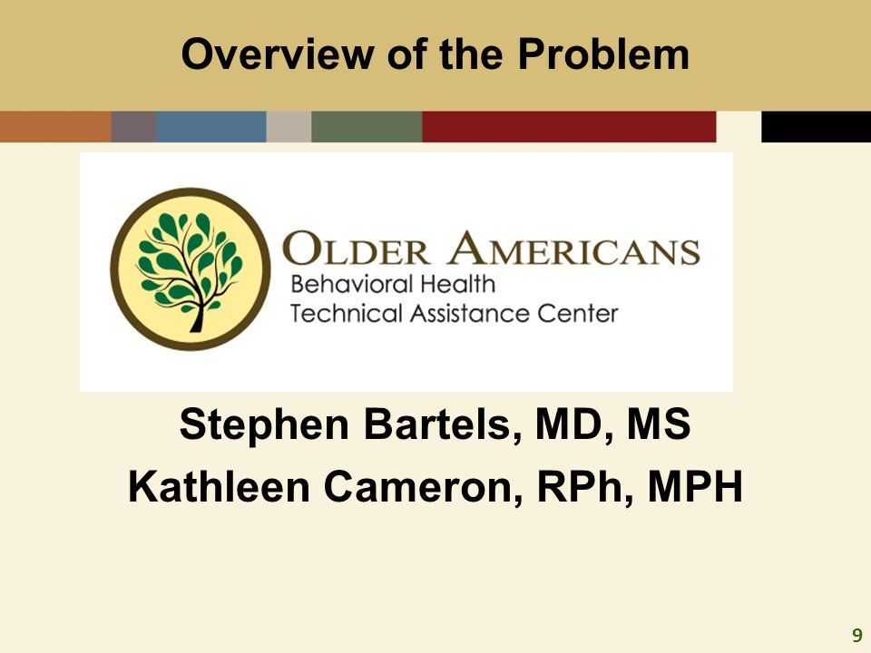 9 Co-Sc Stephen Bartels, MD, MS Kathleen Cameron, RPh, MPH Overview of the Problem