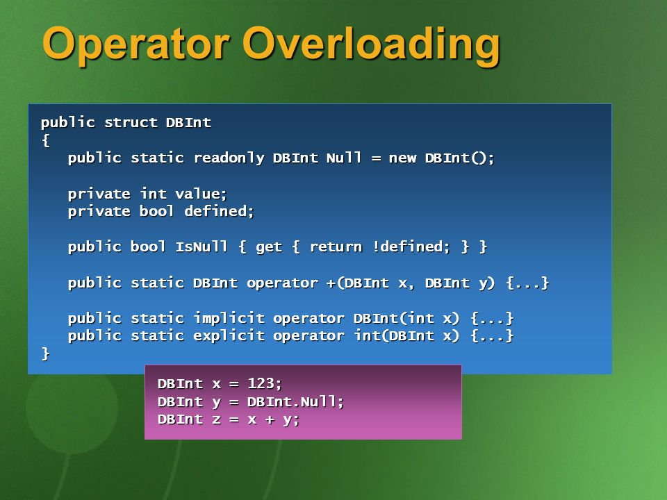 Operator Overloading public struct DBInt { public static readonly DBInt Null = new DBInt(); public static readonly DBInt Null = new DBInt(); private i