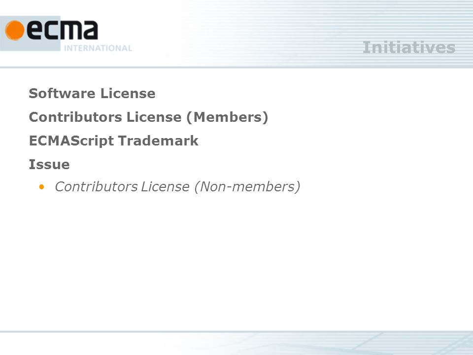 Initiatives Software License Contributors License (Members) ECMAScript Trademark Issue Contributors License (Non-members)