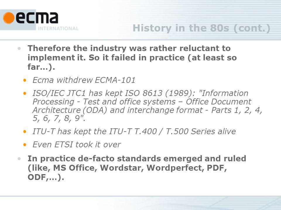 History in the 80s (cont.) Therefore the industry was rather reluctant to implement it. So it failed in practice (at least so far…). Ecma withdrew ECM