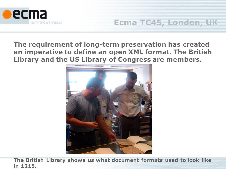 Ecma TC45, London, UK The requirement of long-term preservation has created an imperative to define an open XML format. The British Library and the US