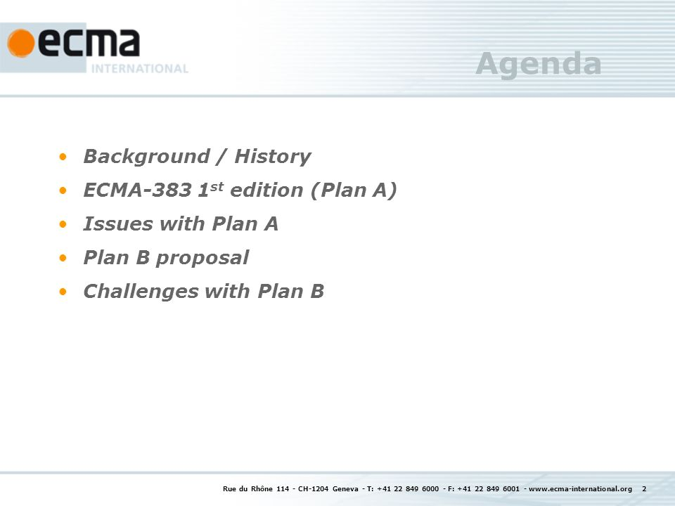 Rue du Rhône CH-1204 Geneva - T: F: Agenda Background / History ECMA st edition (Plan A) Issues with Plan A Plan B proposal Challenges with Plan B
