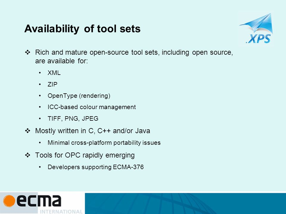 Availability of tool sets Rich and mature open-source tool sets, including open source, are available for: XML ZIP OpenType (rendering) ICC-based colo