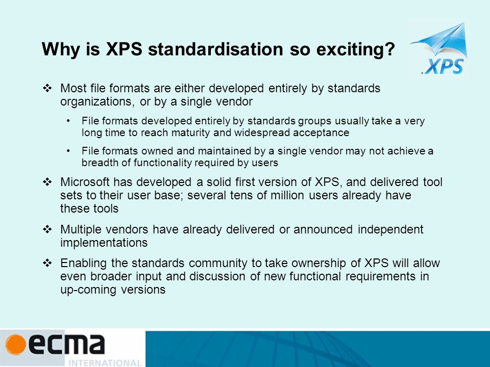 Why is XPS standardisation so exciting? Most file formats are either developed entirely by standards organizations, or by a single vendor File formats