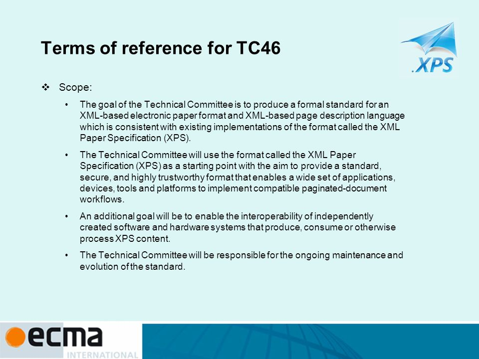 Terms of reference for TC46 Scope: The goal of the Technical Committee is to produce a formal standard for an XML-based electronic paper format and XM