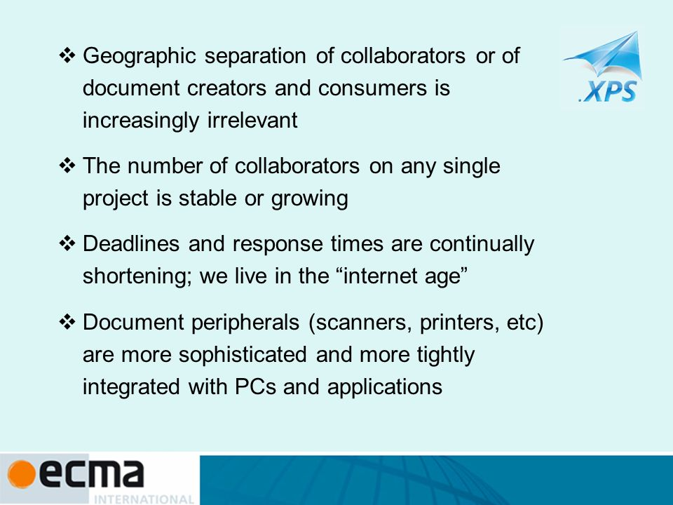 Geographic separation of collaborators or of document creators and consumers is increasingly irrelevant The number of collaborators on any single proj