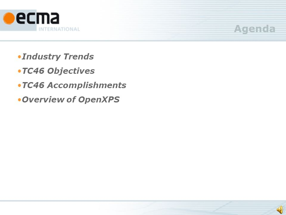OpenXPS Addresses Industry Trends TrendKey OpenXPS Features Increasingly complex documents assembled from diverse applications Complete graphics model, defined colour, clarified for consistent rendering Increasing financial and environmental costs of unmanaged printing Bridge between physical and electronic paper supports workflows that use streaming More intelligent document peripherals are moving to become 1 st class citizens in a document workflow A format that enables rich document handling efficiently without requiring programmatic resources Increasing use of 3D models and 3D prototyping, expanding the need for an electronic format to physical output bridge from 2D to 3D Optional extension for 3D content uses X3D Specification Web3D, streamable and XML based, conforming to the X3D Interoperability conformance level: ISO/IEC FCD 19775-1r1:200x, ISO/IEC 19776-1:2005, or ISO/IEC 19776-3:2007