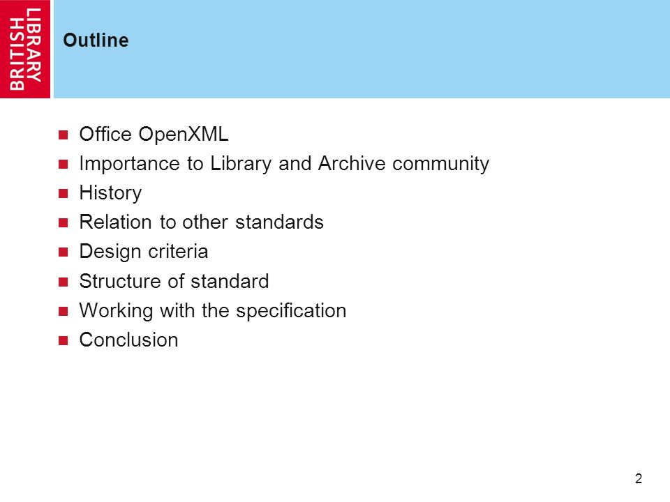 2 Outline Office OpenXML Importance to Library and Archive community History Relation to other standards Design criteria Structure of standard Working with the specification Conclusion