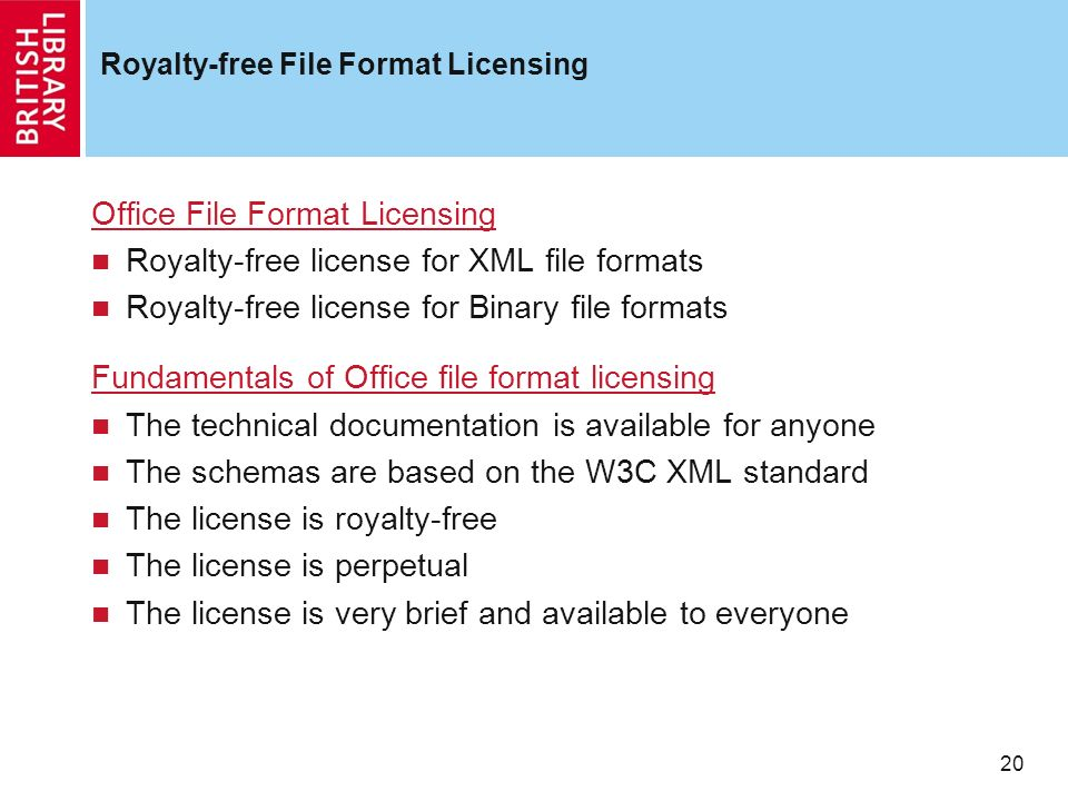 20 Royalty-free File Format Licensing Office File Format Licensing Royalty-free license for XML file formats Royalty-free license for Binary file formats Fundamentals of Office file format licensing The technical documentation is available for anyone The schemas are based on the W3C XML standard The license is royalty-free The license is perpetual The license is very brief and available to everyone