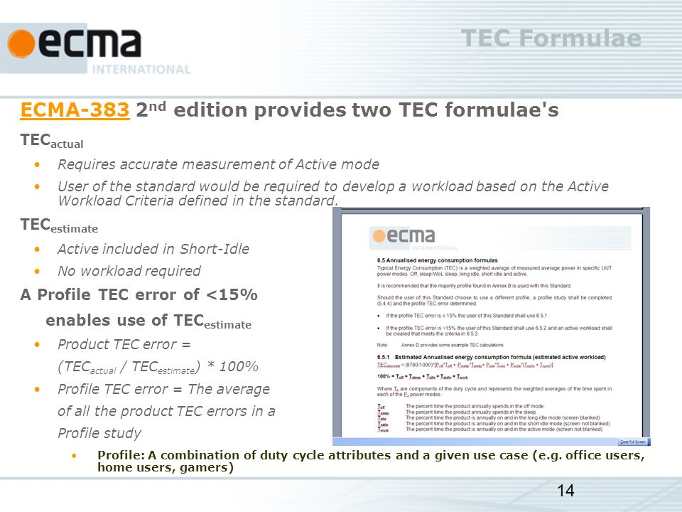 TEC Formulae ECMA-383ECMA-383 2 nd edition provides two TEC formulae s TEC actual Requires accurate measurement of Active mode User of the standard would be required to develop a workload based on the Active Workload Criteria defined in the standard.