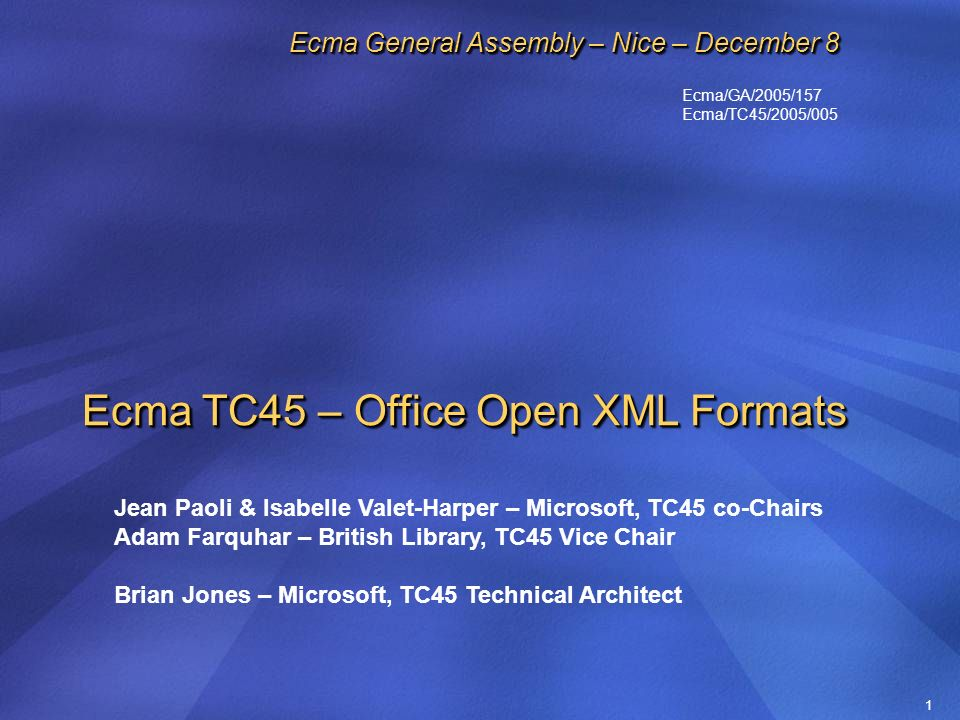 1 Ecma TC45 – Office Open XML Formats Jean Paoli & Isabelle Valet-Harper – Microsoft, TC45 co-Chairs Adam Farquhar – British Library, TC45 Vice Chair