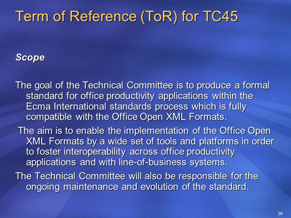 20 Term of Reference (ToR) for TC45 Scope The goal of the Technical Committee is to produce a formal standard for office productivity applications within the Ecma International standards process which is fully compatible with the Office Open XML Formats.