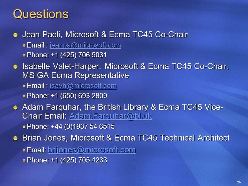 26 Questions Jean Paoli, Microsoft & Ecma TC45 Co-Chair Email : jeanpa@microsoft.com jeanpa@microsoft.com Phone: +1 (425) 706 5031 Isabelle Valet-Harp
