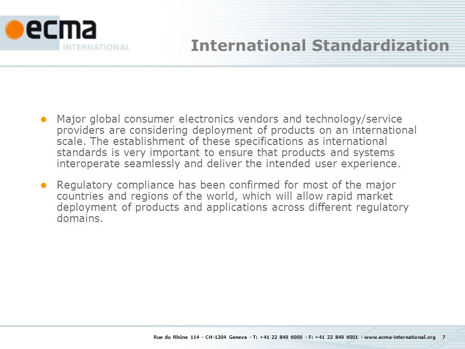 International Standardization Major global consumer electronics vendors and technology/service providers are considering deployment of products on an international scale.