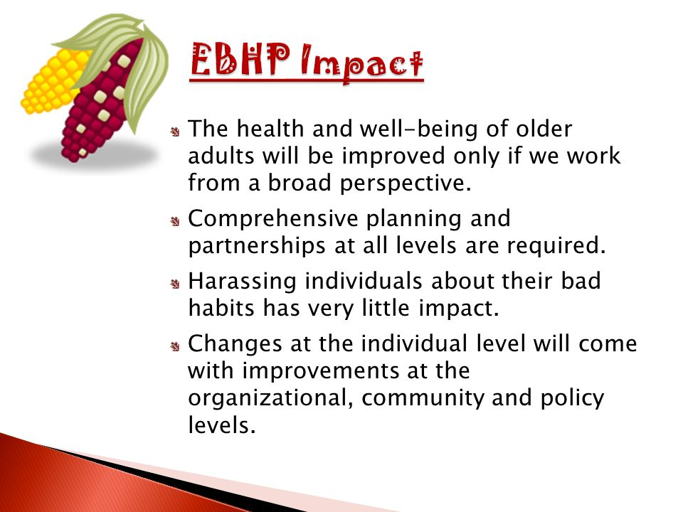 The health and well-being of older adults will be improved only if we work from a broad perspective.