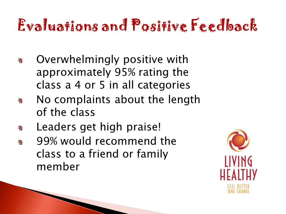 Overwhelmingly positive with approximately 95% rating the class a 4 or 5 in all categories No complaints about the length of the class Leaders get high praise.