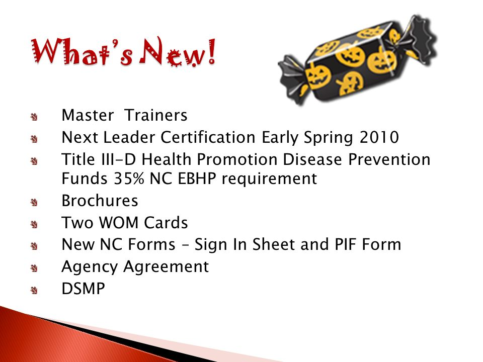 Master Trainers Next Leader Certification Early Spring 2010 Title III-D Health Promotion Disease Prevention Funds 35% NC EBHP requirement Brochures Two WOM Cards New NC Forms – Sign In Sheet and PIF Form Agency Agreement DSMP