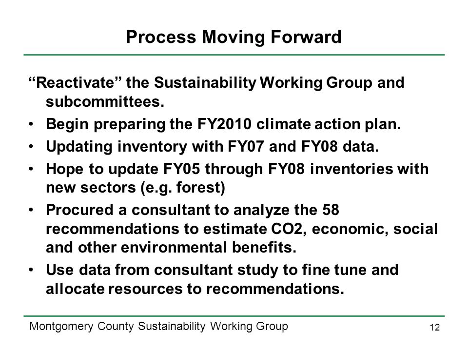 12 Montgomery County Sustainability Working Group Process Moving Forward Reactivate the Sustainability Working Group and subcommittees.