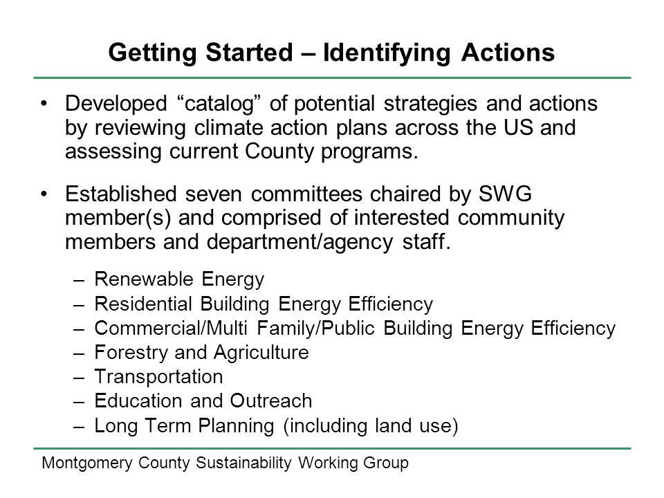 Montgomery County Sustainability Working Group Getting Started – Identifying Actions Developed catalog of potential strategies and actions by reviewing climate action plans across the US and assessing current County programs.