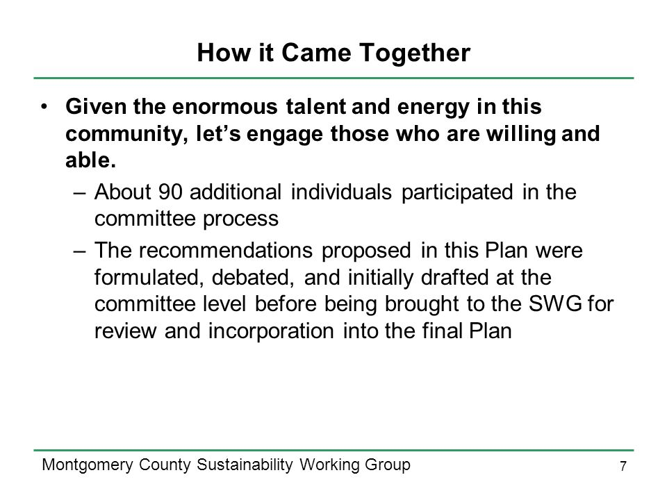 7 Montgomery County Sustainability Working Group How it Came Together Given the enormous talent and energy in this community, lets engage those who are willing and able.