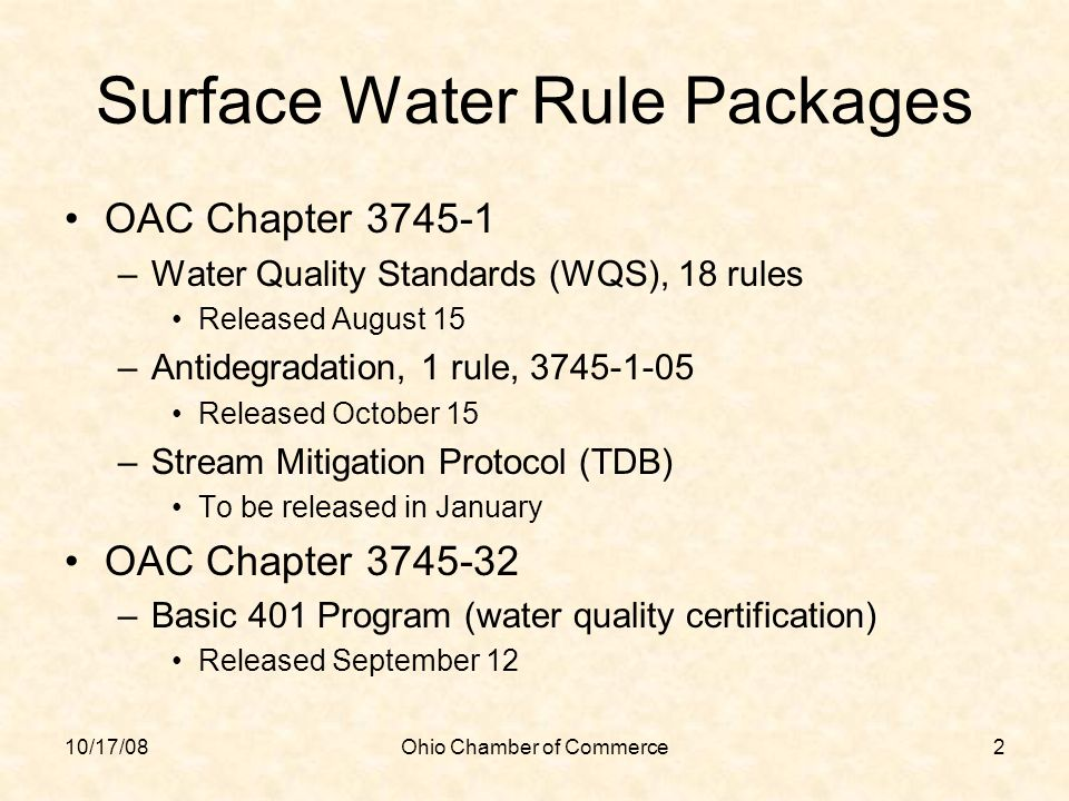 10/17/08Ohio Chamber of Commerce2 Surface Water Rule Packages OAC Chapter 3745-1 –Water Quality Standards (WQS), 18 rules Released August 15 –Antidegr