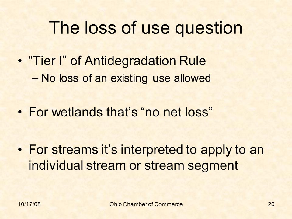 10/17/08Ohio Chamber of Commerce20 The loss of use question Tier I of Antidegradation Rule –No loss of an existing use allowed For wetlands thats no n