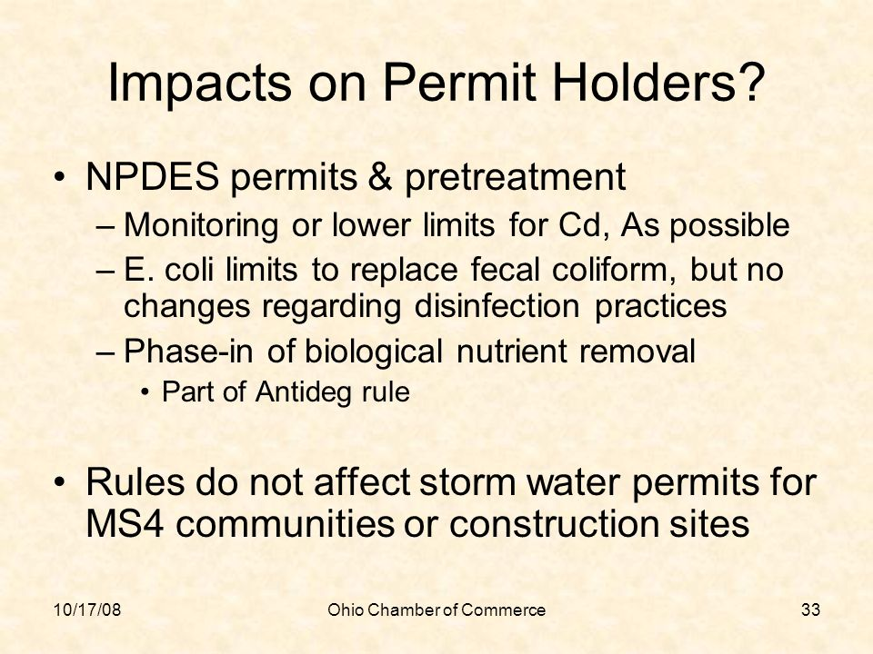 10/17/08Ohio Chamber of Commerce33 Impacts on Permit Holders? NPDES permits & pretreatment –Monitoring or lower limits for Cd, As possible –E. coli li