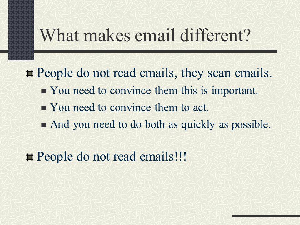 What makes email different. People do not read emails, they scan emails.