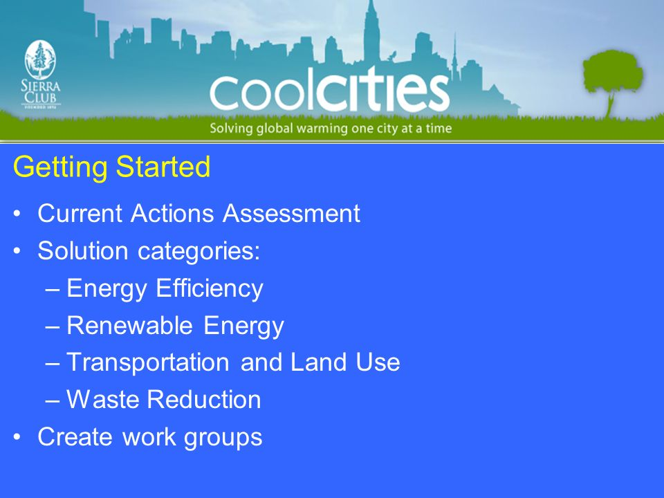 Getting Started Current Actions Assessment Solution categories: –Energy Efficiency –Renewable Energy –Transportation and Land Use –Waste Reduction Cre
