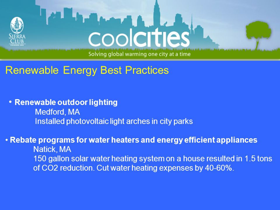 Renewable Energy Best Practices Renewable outdoor lighting Medford, MA Installed photovoltaic light arches in city parks Rebate programs for water hea