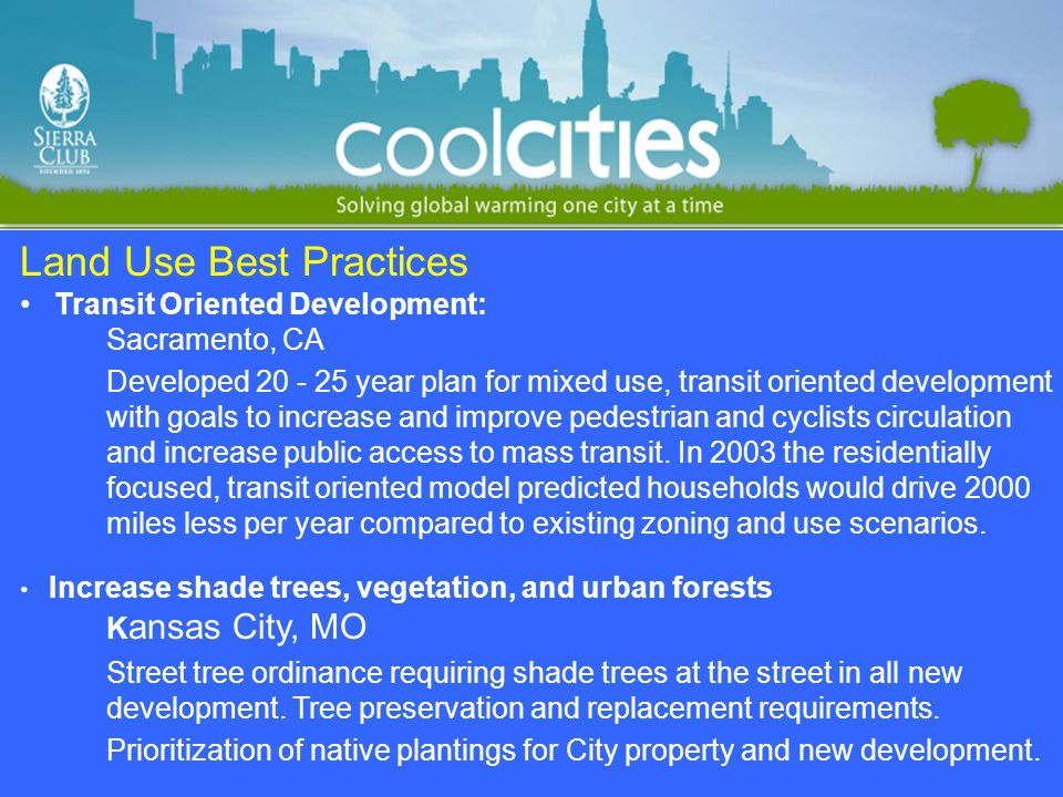Land Use Best Practices Transit Oriented Development: Sacramento, CA Developed 20 - 25 year plan for mixed use, transit oriented development with goal