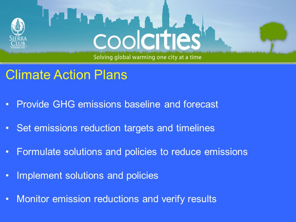 Climate Action Plans Provide GHG emissions baseline and forecast Set emissions reduction targets and timelines Formulate solutions and policies to red