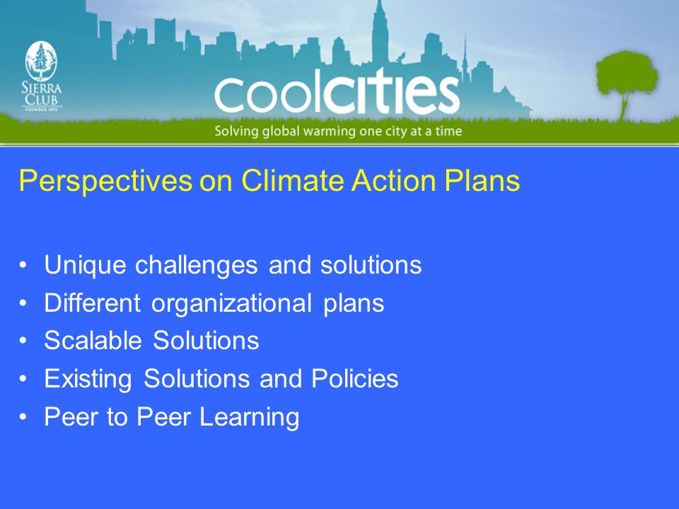 Perspectives on Climate Action Plans Unique challenges and solutions Different organizational plans Scalable Solutions Existing Solutions and Policies Peer to Peer Learning