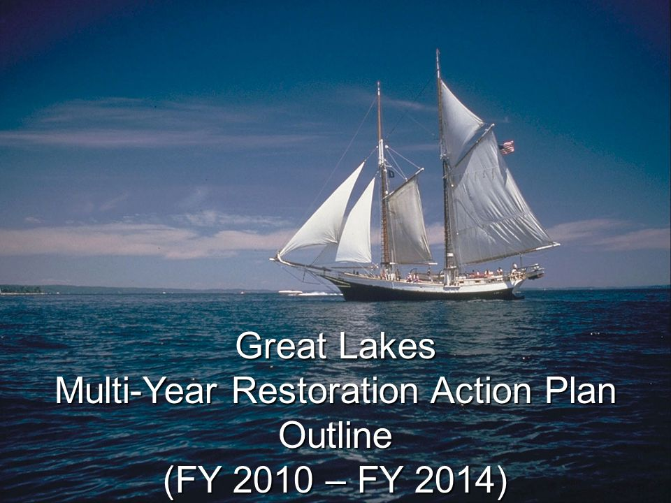 Great Lakes Multi-Year Restoration Action Plan Outline (FY 2010 – FY 2014)